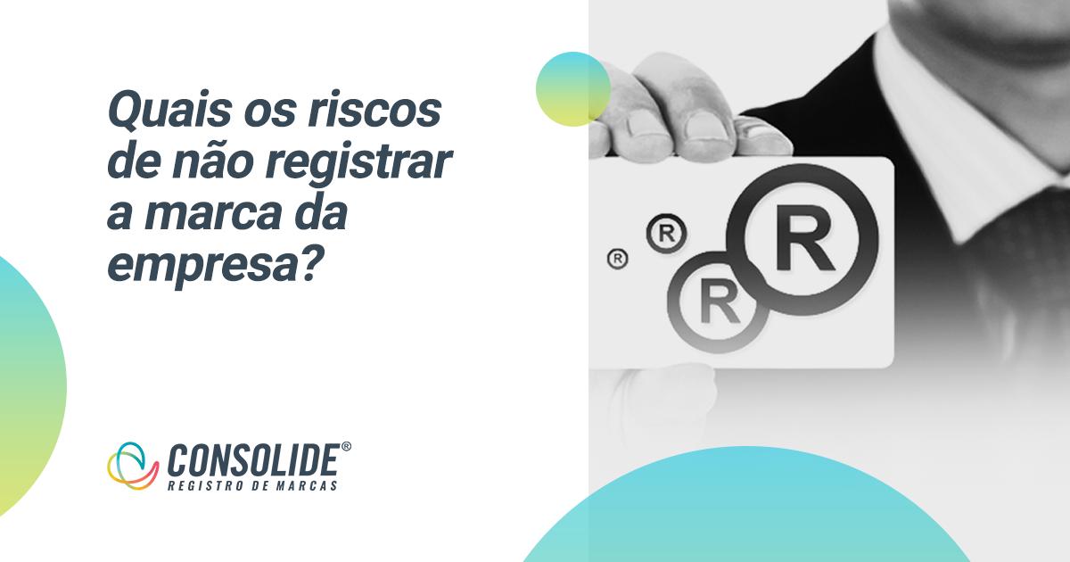 Quais os riscos de não registrar a marca da empresa?